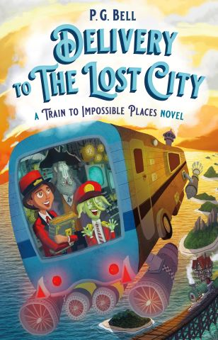 Delivery to the Lost City: A Train to Impossible Places Novel