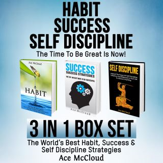 Habit Success: Self Discipline: The Time To Be Great Is Now!: 3 in 1 Box Set: The World's Best Habit, Success & Self Discipline Strategies