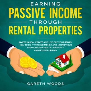 Earning Passive Income Through Rental Properties Invest in Real Estate and Live off Your Rents. How to Do it With No Money and No Previous Knowledge in Rental Property and House Flipping