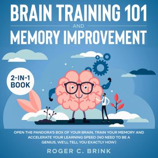 Brain Training and Memory Improvement 2-in-1 Book Open The Pandora's Box of Your Brain, Train Your Memory and Accelerate Your Learning Speed (No Need to be a Genius, We'll Tell You Exactly How)