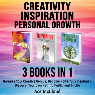 Creativity: Inspiration: Personal Growth: 3 Books in 1: Harness Your Creative Genius, Become Powerfully Inspired & Discover Your Own Path To Fulfillment In Life