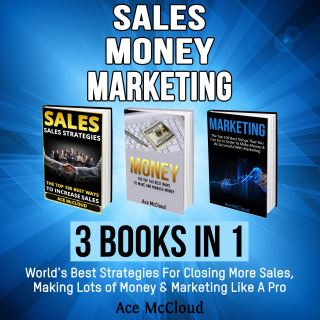 Sales: Money: Marketing: 3 Books in 1: World's Best Strategies For Closing More Sales, Making Lots of Money & Marketing Like A Pro