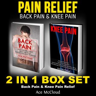 Pain Relief: Back Pain & Knee Pain: 2 in 1 Box Set: Back Pain & Knee Pain Relief