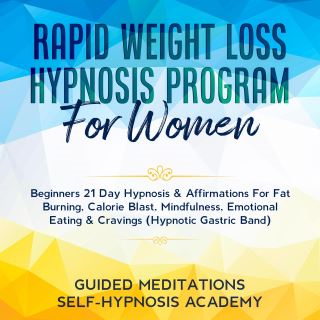 Rapid Weight Loss Hypnosis Program For Women Beginners 21 Day Hypnosis & Affirmations For Fat Burning, Calorie Blast, Mindfulness, Emotional Eating & Cravings (Hypnotic Gastric Band)