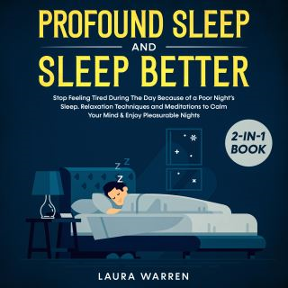 Profound Sleep and Sleep Better 2-in-1 Book Stop Feeling Tired During The Day Because of a Poor Night's Sleep. Relaxation Techniques and Meditations to Calm Your Mind & Enjoy Pleasurable Nights