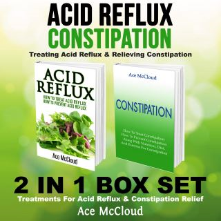 Acid Reflux: Constipation: Treating Acid Reflux & Relieving Constipation: 2 in 1 Box Set: Treatments For Acid Reflux & Constipation Relief