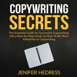 Copywriting Secrets: The Essential Guide for Successful Copywriting, Get a Step-by-Step Guide on How To Be More Influential at Copywriting