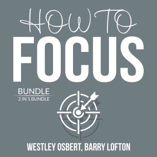 How to Focus Bundle: 2 in 1 Bundle: Improve Concentration and Master Your Focus