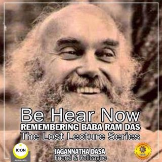 Be Hear Now; Remembering Baba Ram Das; The Lost Lecture Series