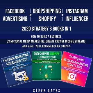 Facebook Advertising + Dropshipping Shopify + Instagram Influencer 2020 Strategy 3 Books in 1