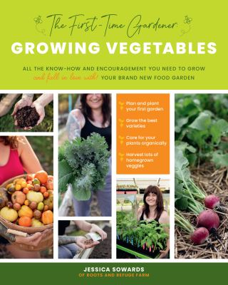 The First-time Gardener: Growing Vegetables