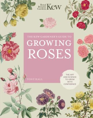 The Kew Gardener's Guide to Growing Roses