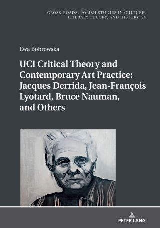 UCI Critical Theory and Contemporary Art Practice: Jacques Derrida, Jean-François Lyotard, Bruce Nauman, and Others