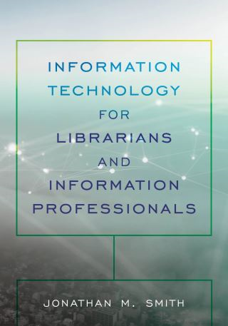 Information Technology for Librarians and Information Professionals