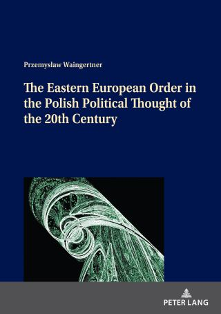 The Eastern European Order in the Polish Political Thought of the 20th Century