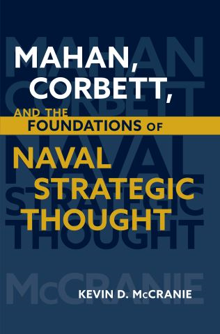 Mahan, Corbett, and the Foundations of Naval Strategic Thought