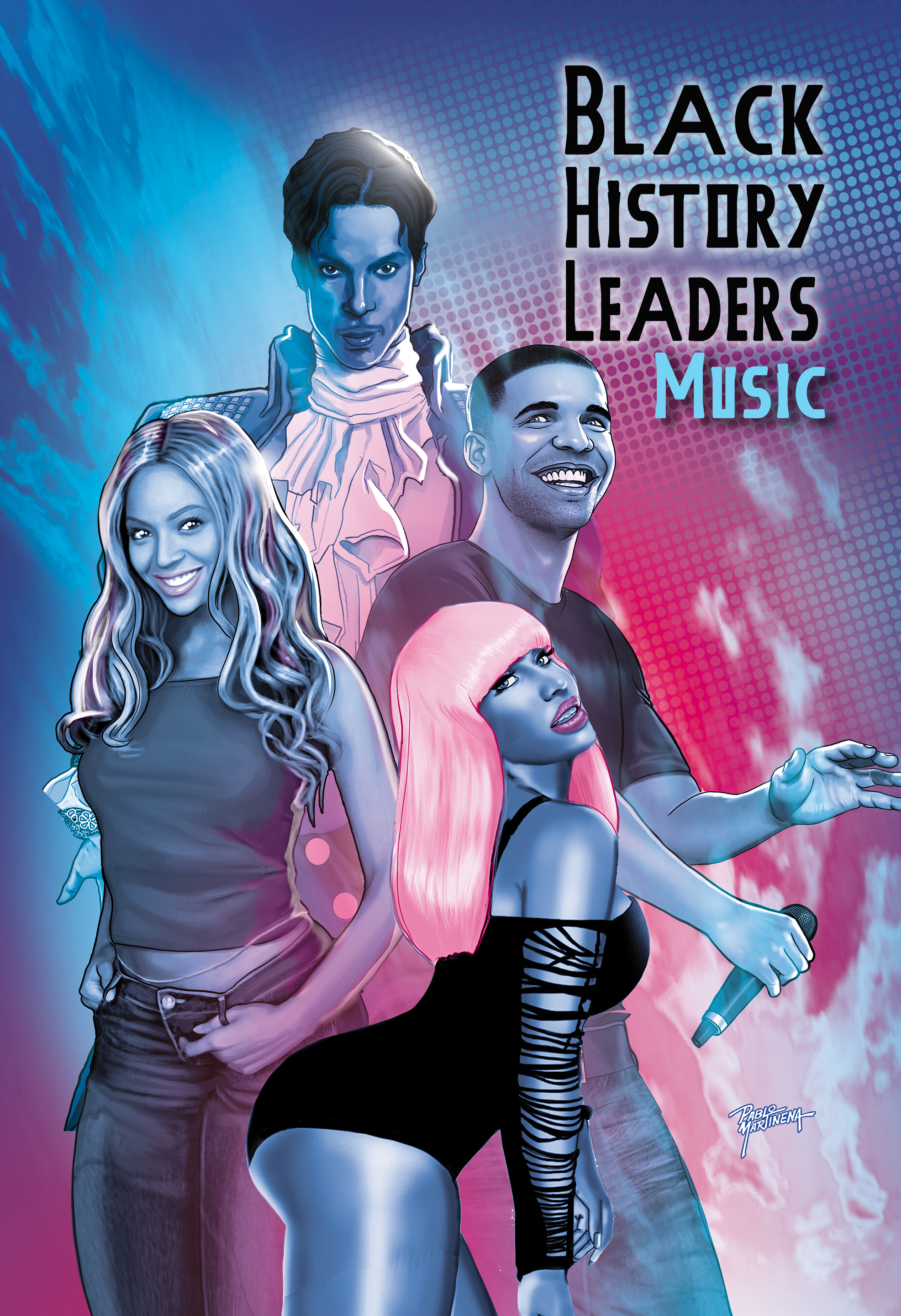 Black History Leaders: Music: Beyonce, Drake, Nikki Minaj and Prince