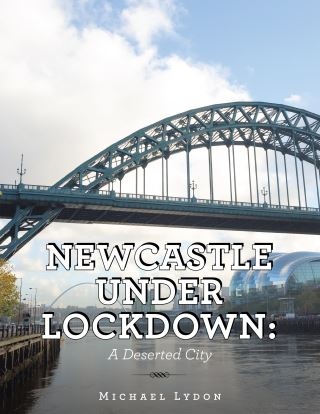 Newcastle Under Lockdown: a Deserted City