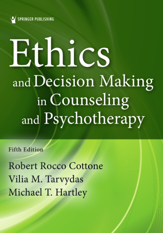 Ethics and Decision Making in Counseling and Psychotherapy, Fifth Edition