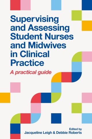 Supervising and Assessing Student Nurses and Midwives in Clinical Practice