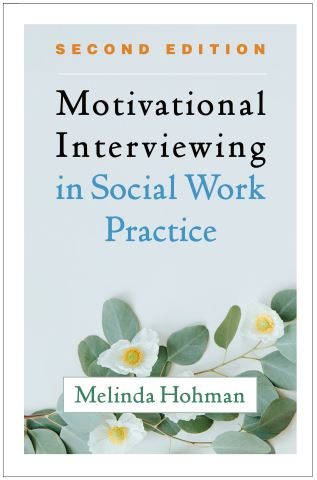 Motivational Interviewing in Social Work Practice, Second Edition