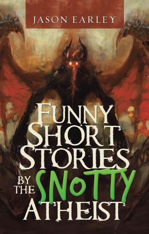 Funny Short Stories by the Snotty Atheist