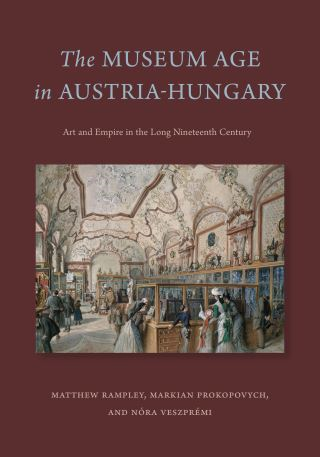The Museum Age in Austria-Hungary