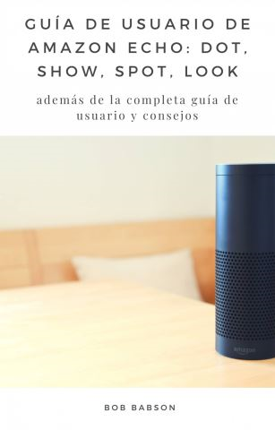 Guía de Usuario de Amazon Echo: Dot, Show, Spot, Look