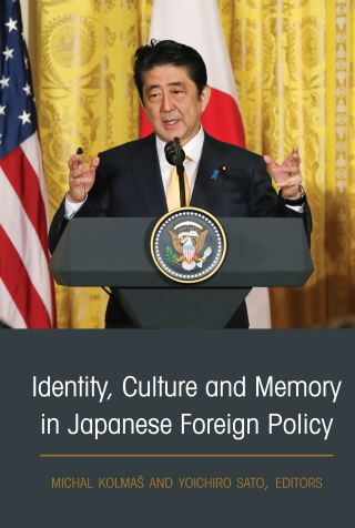 Identity, Culture and Memory in Japanese Foreign Policy
