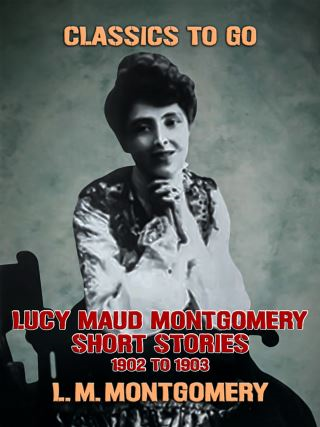 Lucy Maud Montgomery Short Stories, 1901 to 1903