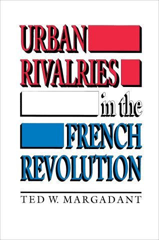 Urban Rivalries in the French Revolution