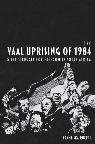 The Vaal Uprising of 1984 and the Struggle for Freedom in South Africa