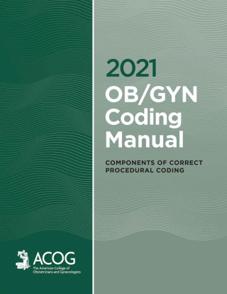 2021 OB/GYN Coding Manual: Components of Correct Procedural Coding