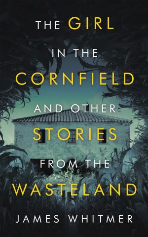The Girl in the Cornfield  and Other Stories from the Wasteland