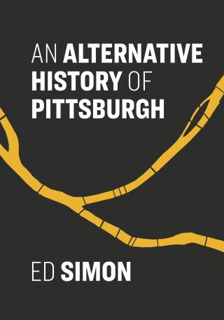 An Alternative History of Pittsburgh