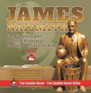 James Naismith - The Canadian who Invented Basketball | Canadian History for Kids | True Canadian Heroes - True Canadian Heroes Edition
