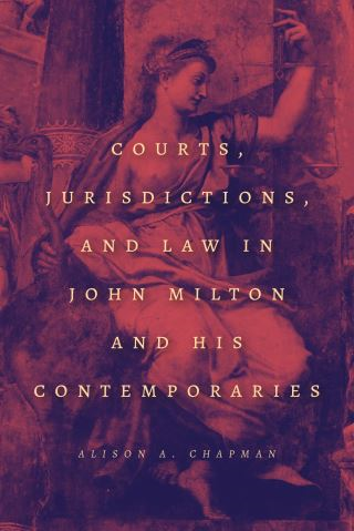 Courts, Jurisdictions, and Law in John Milton and His Contemporaries